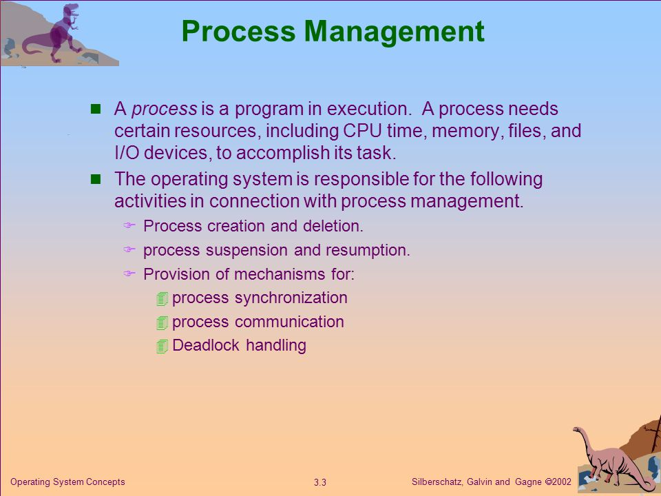 Silberschatz, Galvin and Gagne  Operating System Concepts Process Management A process is a program in execution.