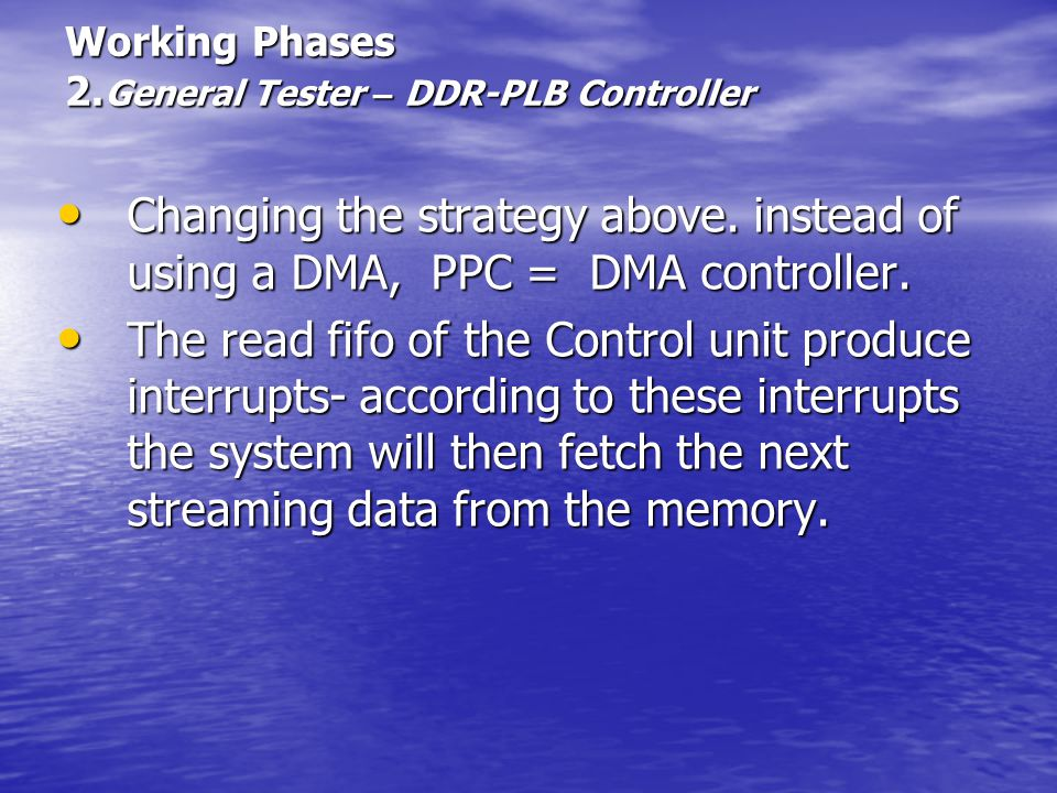 Working Phases 2. General Tester – DDR-PLB Controller Changing the strategy above.