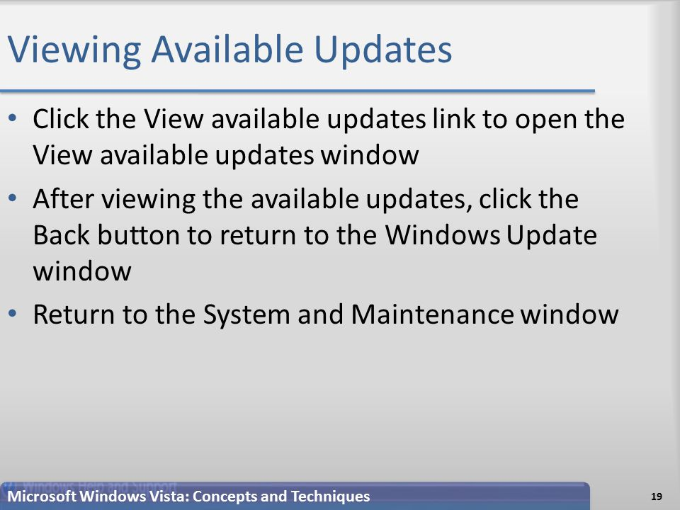 Viewing Available Updates Click the View available updates link to open the View available updates window After viewing the available updates, click the Back button to return to the Windows Update window Return to the System and Maintenance window 19 Microsoft Windows Vista: Concepts and Techniques