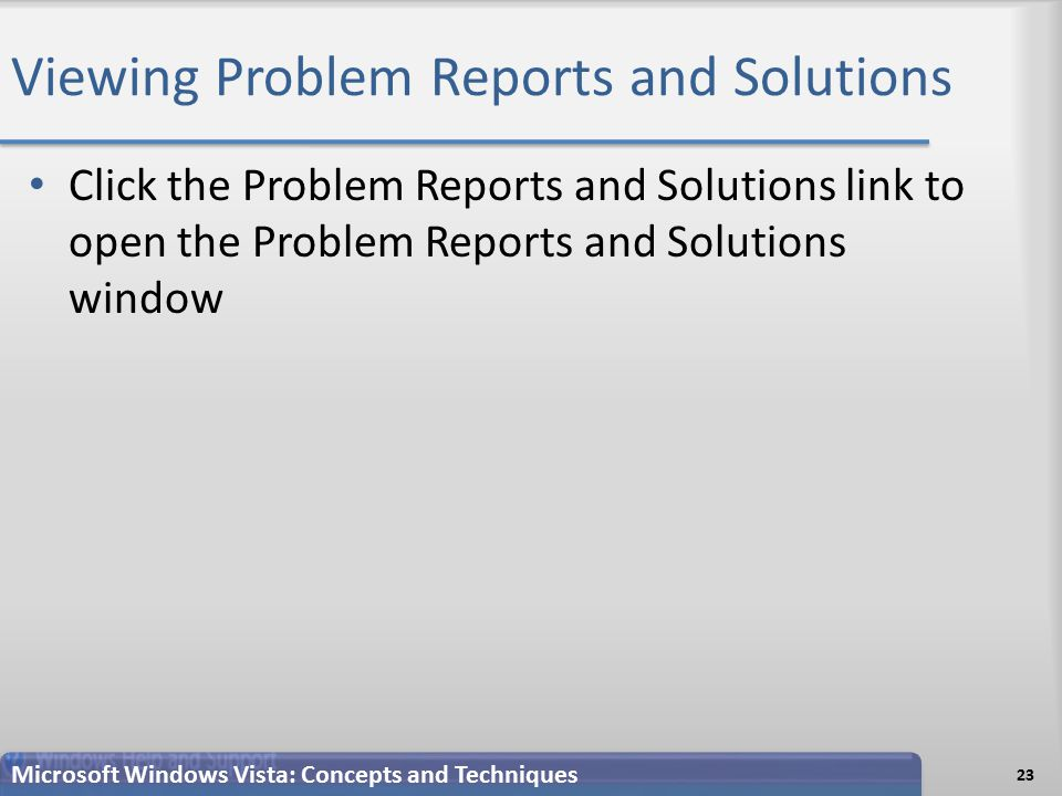 Viewing Problem Reports and Solutions Click the Problem Reports and Solutions link to open the Problem Reports and Solutions window 23 Microsoft Windows Vista: Concepts and Techniques