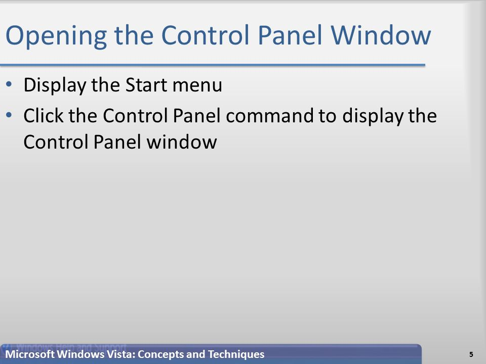Opening the Control Panel Window Display the Start menu Click the Control Panel command to display the Control Panel window 5 Microsoft Windows Vista: Concepts and Techniques