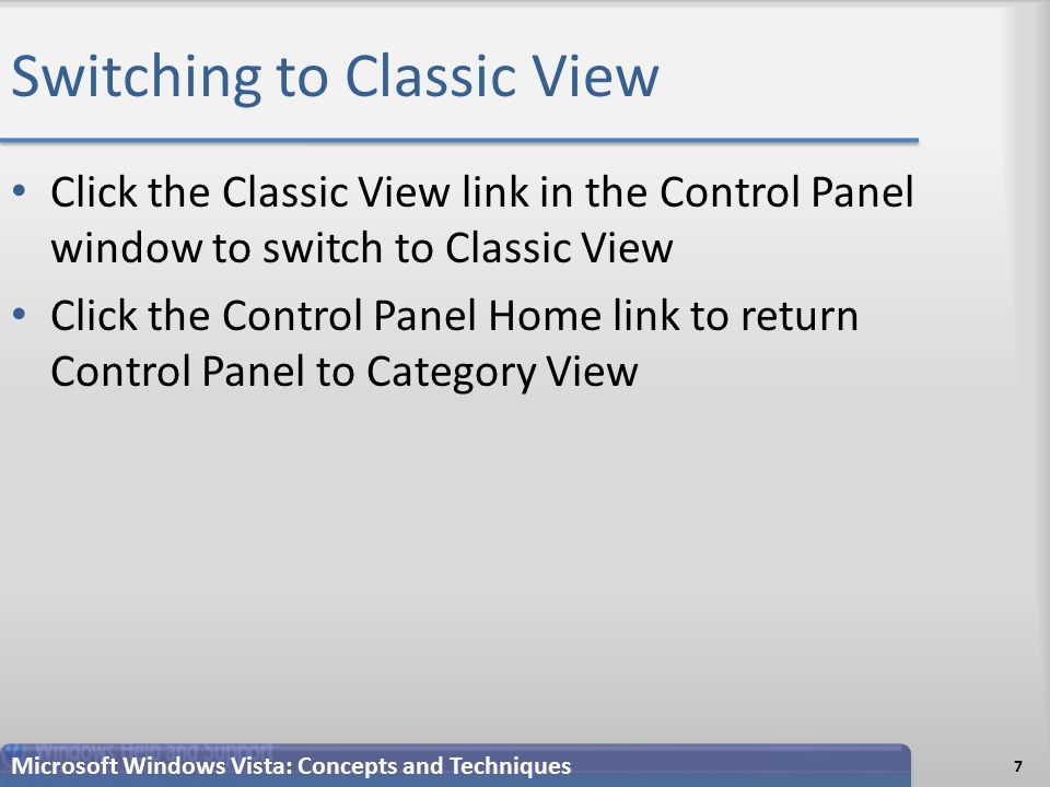 Switching to Classic View Click the Classic View link in the Control Panel window to switch to Classic View Click the Control Panel Home link to return Control Panel to Category View 7 Microsoft Windows Vista: Concepts and Techniques