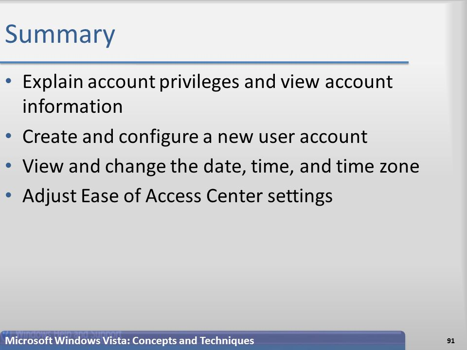Summary Explain account privileges and view account information Create and configure a new user account View and change the date, time, and time zone Adjust Ease of Access Center settings 91 Microsoft Windows Vista: Concepts and Techniques