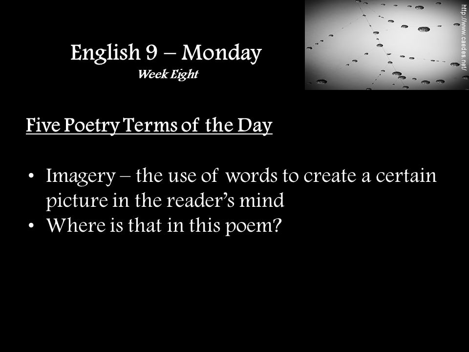 Five Poetry Terms of the Day Imagery – the use of words to create a certain picture in the reader's mind Where is that in this poem.
