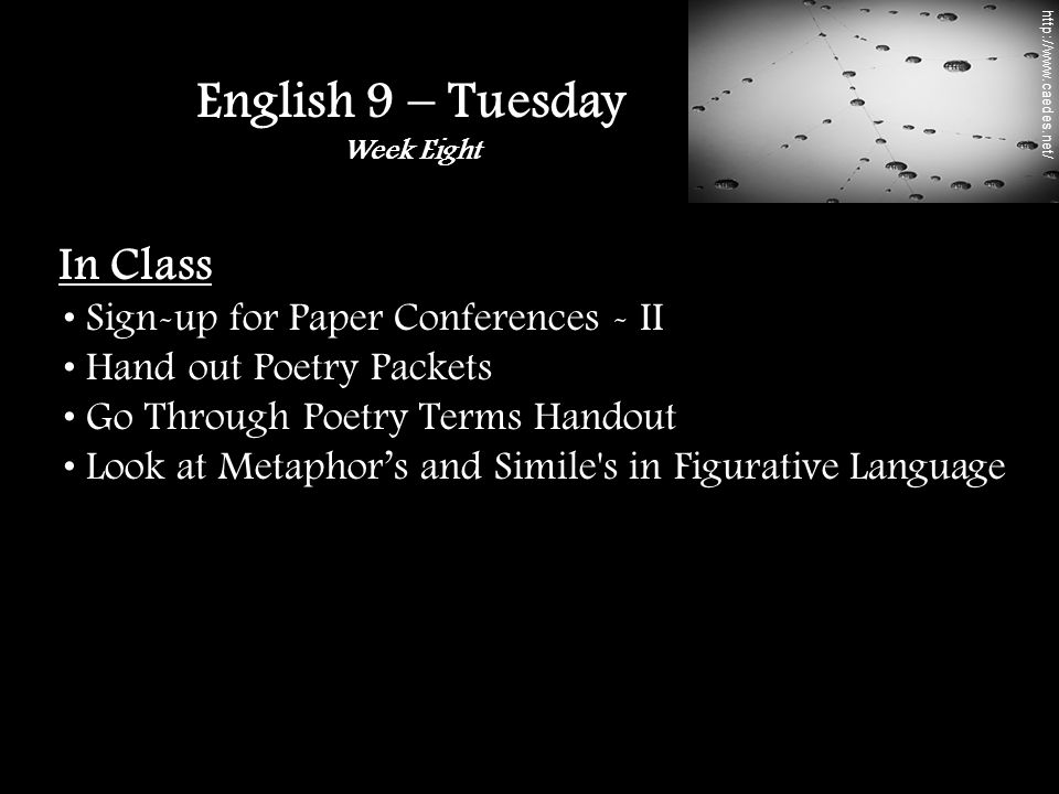 In Class Sign-up for Paper Conferences - II Hand out Poetry Packets Go Through Poetry Terms Handout Look at Metaphor's and Simile s in Figurative Language English 9 – Tuesday Week Eight