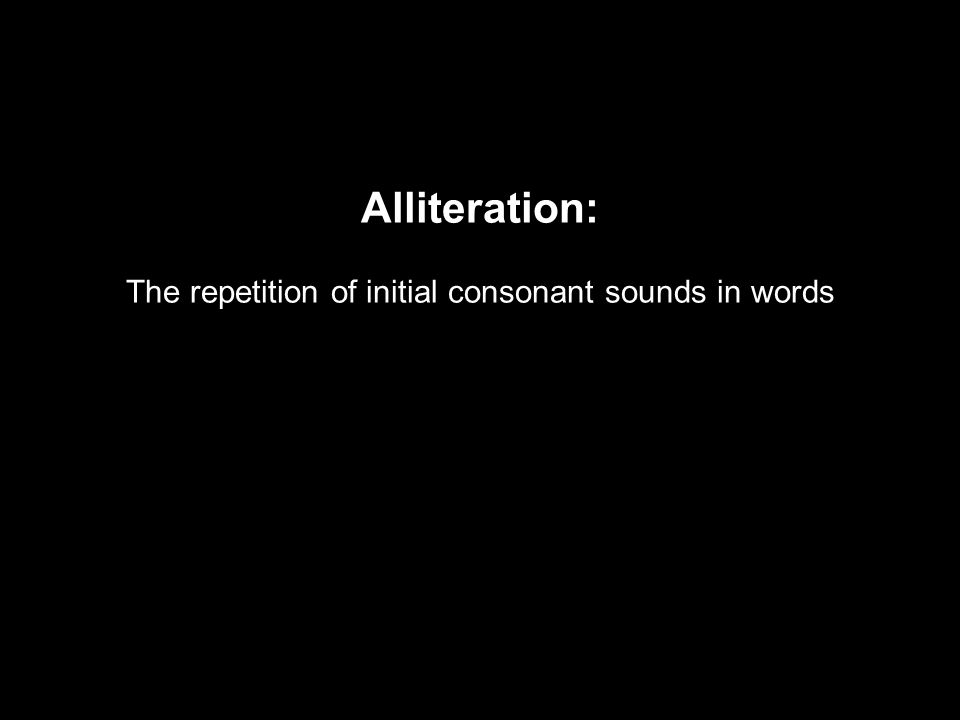 Alliteration: The repetition of initial consonant sounds in words