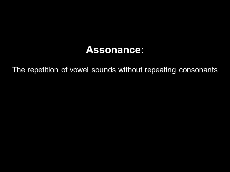 Assonance: The repetition of vowel sounds without repeating consonants