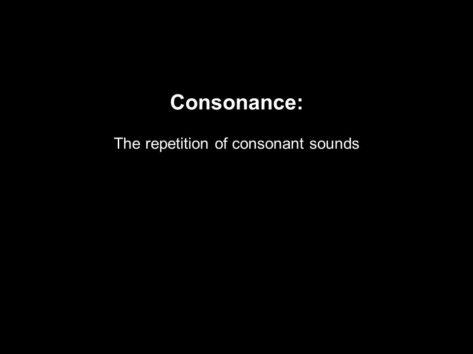 Consonance: The repetition of consonant sounds