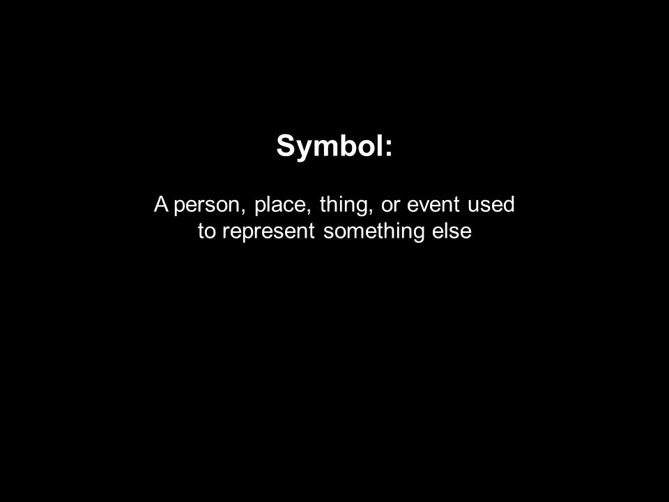 Symbol: A person, place, thing, or event used to represent something else