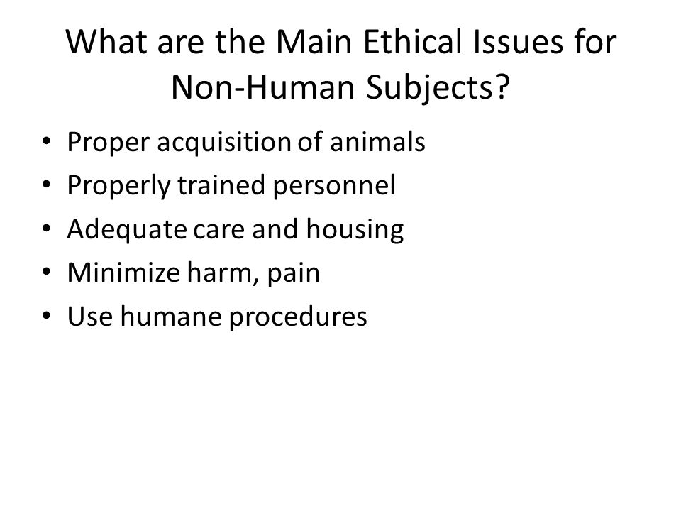What are the Main Ethical Issues for Non-Human Subjects.