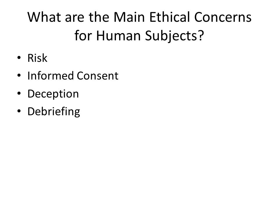 What are the Main Ethical Concerns for Human Subjects Risk Informed Consent Deception Debriefing