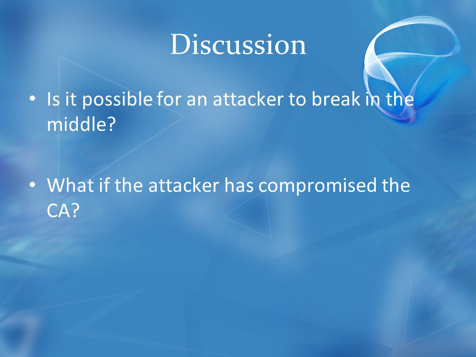 Discussion Is it possible for an attacker to break in the middle.
