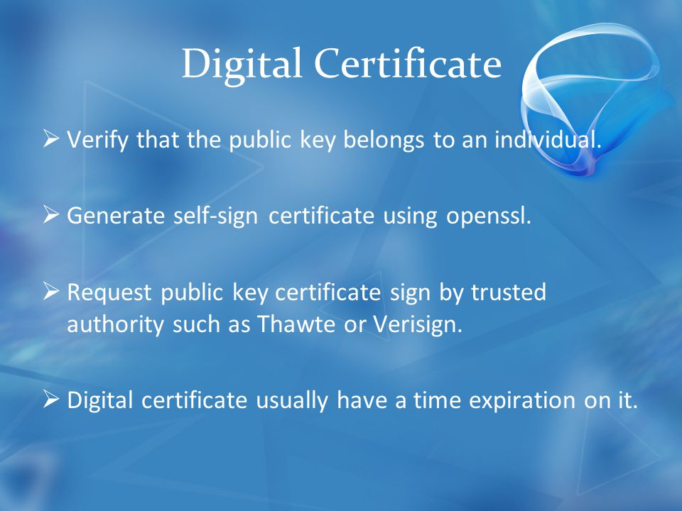 Digital Certificate  Verify that the public key belongs to an individual.