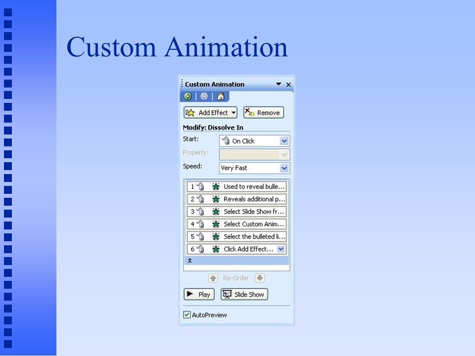Custom Animation n Used to reveal bulleted points (or any other objects) one (or more) at a time n Reveals additional points (or objects) when the mouse is clicked 1.