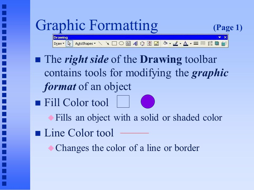 The Drawing Toolbar Page 3 n Oval Tool u Draws an oval or circle onto a slide u Hold key while drawing for a circle n Text Box tool u Adds text anywhere on a slide n Insert WordArt tool u Creates special text effects n Insert ClipArt and Insert Picture u Same commands as from the Menu bar Any text