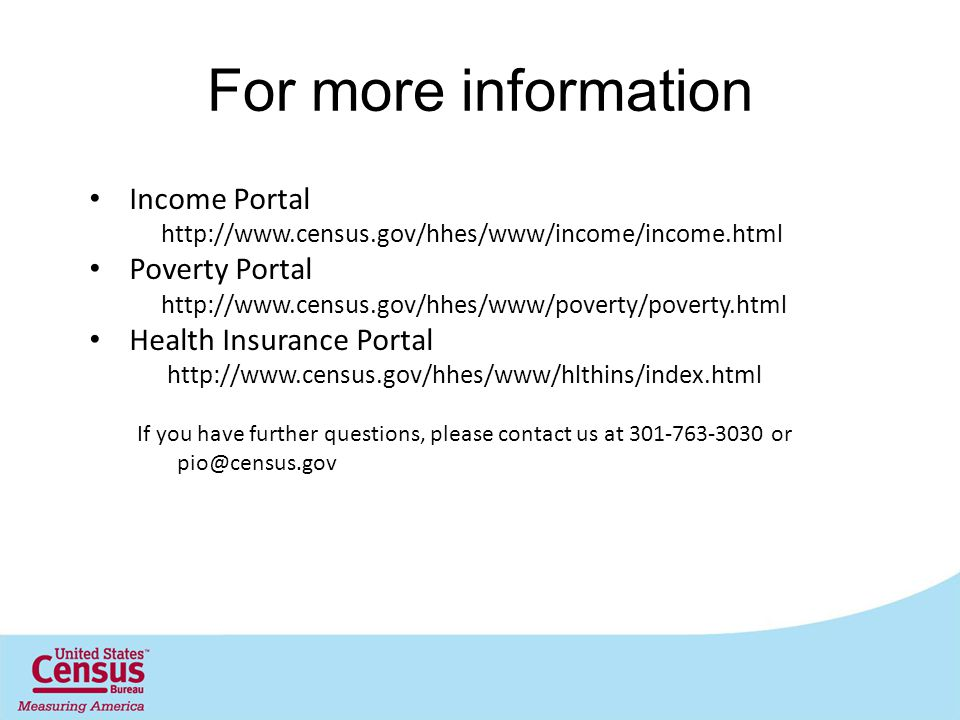 For more information Income Portal   Poverty Portal   Health Insurance Portal   If you have further questions, please contact us at or