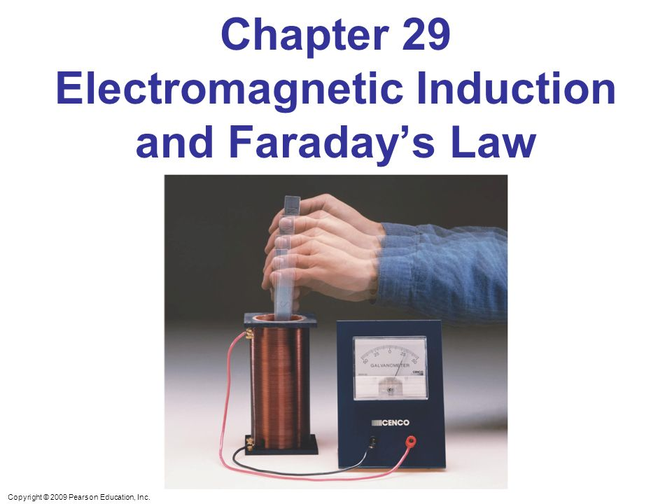 Copyright © 2009 Pearson Education, Inc. Chapter 29 Electromagnetic Induction and Faraday's Law