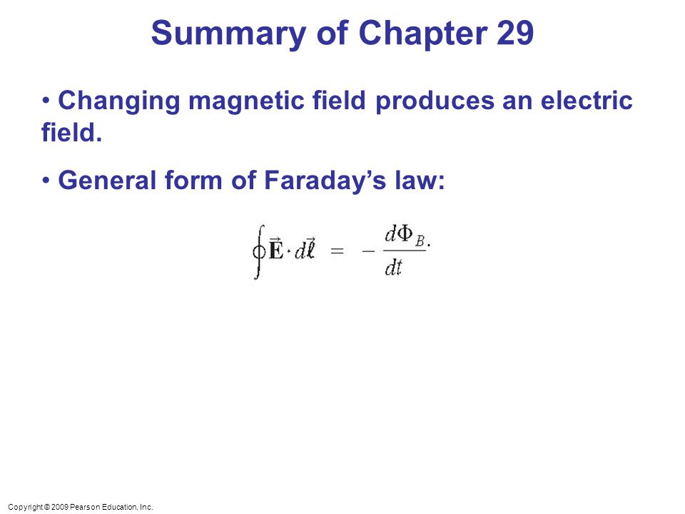 Copyright © 2009 Pearson Education, Inc. Changing magnetic field produces an electric field.