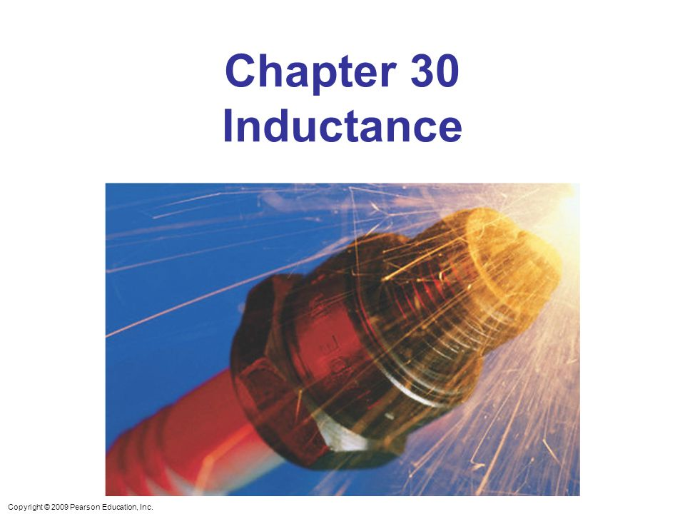 Copyright © 2009 Pearson Education, Inc. Chapter 30 Inductance
