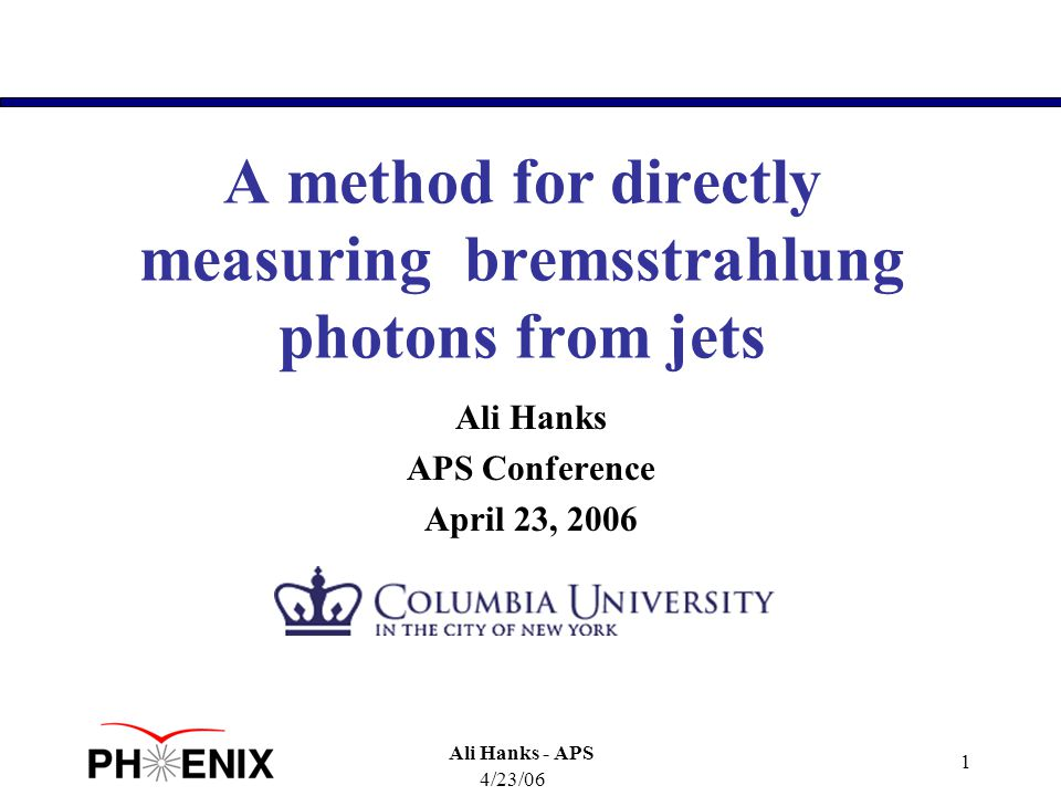 4/23/06 Ali Hanks - APS 1 A method for directly measuring bremsstrahlung photons from jets Ali Hanks APS Conference April 23, 2006