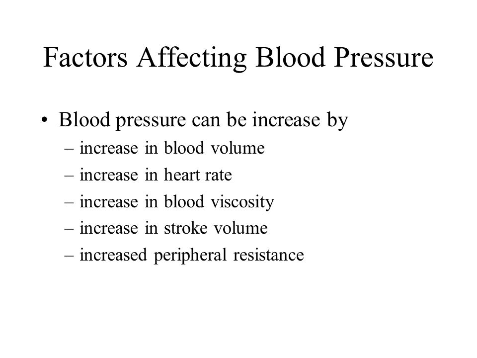 Factors Affecting Blood Pressure Blood pressure can be increase by –increase in blood volume –increase in heart rate –increase in blood viscosity –increase in stroke volume –increased peripheral resistance