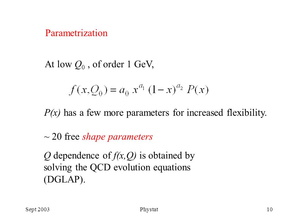 Sept 2003Phystat10 Parametrization At low Q 0, of order 1 GeV, P(x) has a few more parameters for increased flexibility.