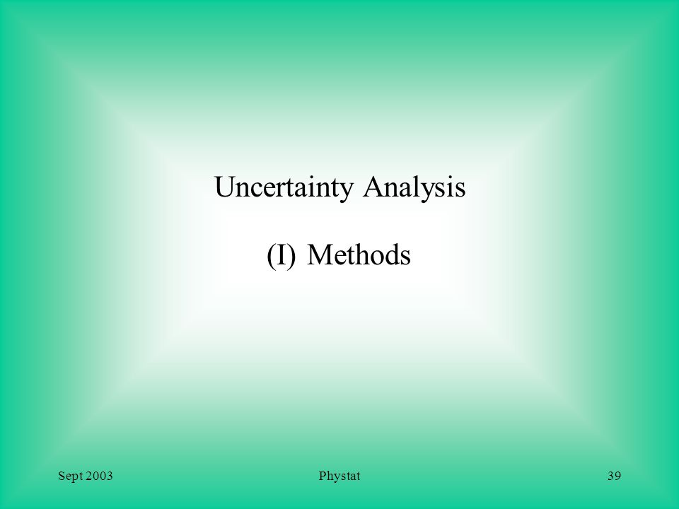 Sept 2003Phystat39 Uncertainty Analysis (I) Methods