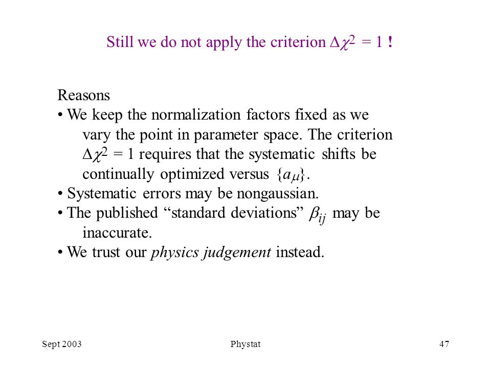 Sept 2003Phystat47 Reasons We keep the normalization factors fixed as we vary the point in parameter space.