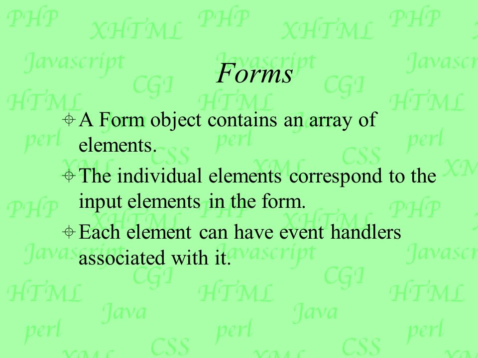 Forms  A Form object contains an array of elements.
