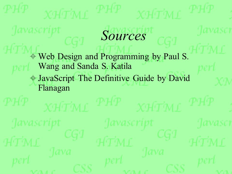 Sources  Web Design and Programming by Paul S. Wang and Sanda S.