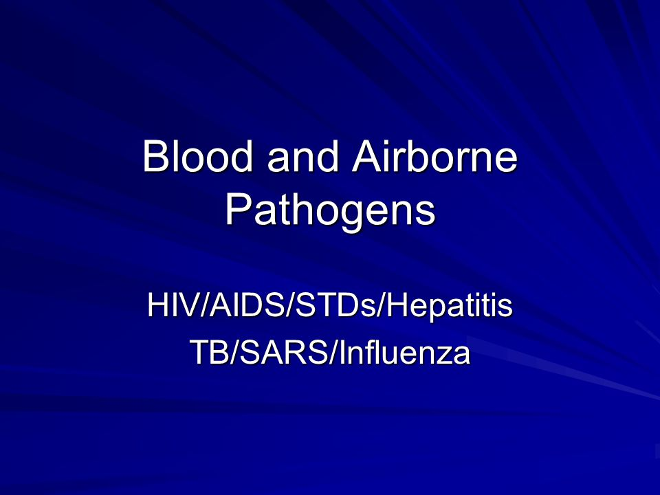 Blood and Airborne Pathogens HIV/AIDS/STDs/HepatitisTB/SARS/Influenza