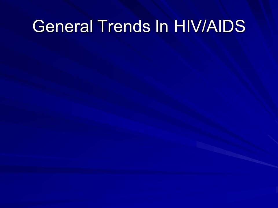 General Trends In HIV/AIDS