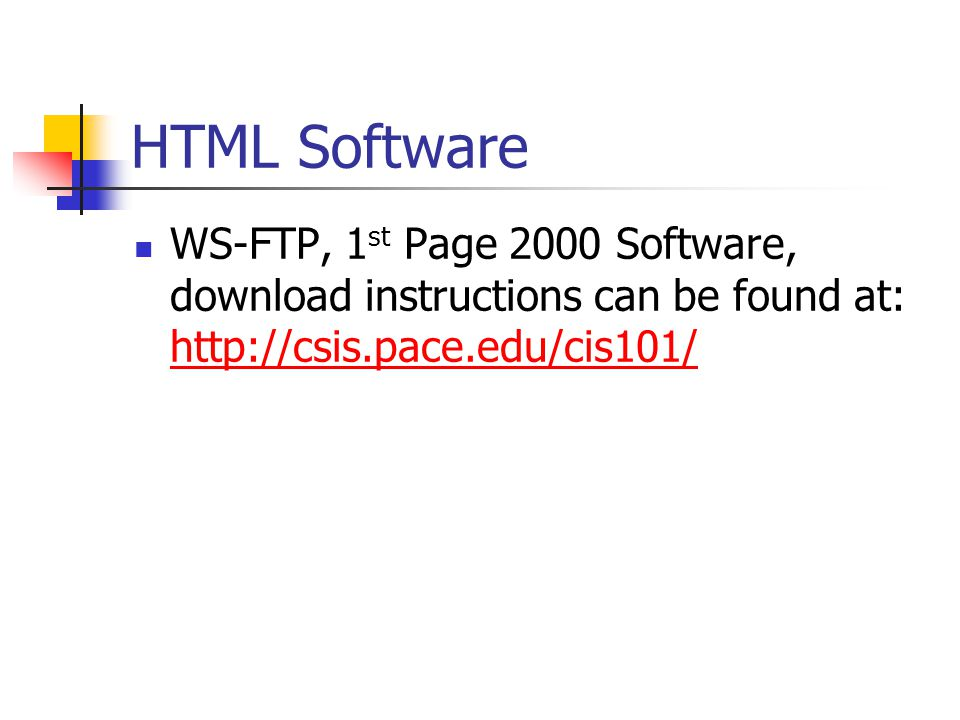 HTML Software WS-FTP, 1 st Page 2000 Software, download instructions can be found at:
