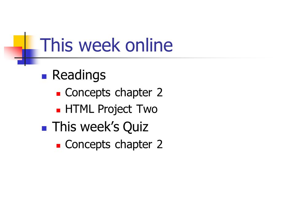 This week online Readings Concepts chapter 2 HTML Project Two This week's Quiz Concepts chapter 2