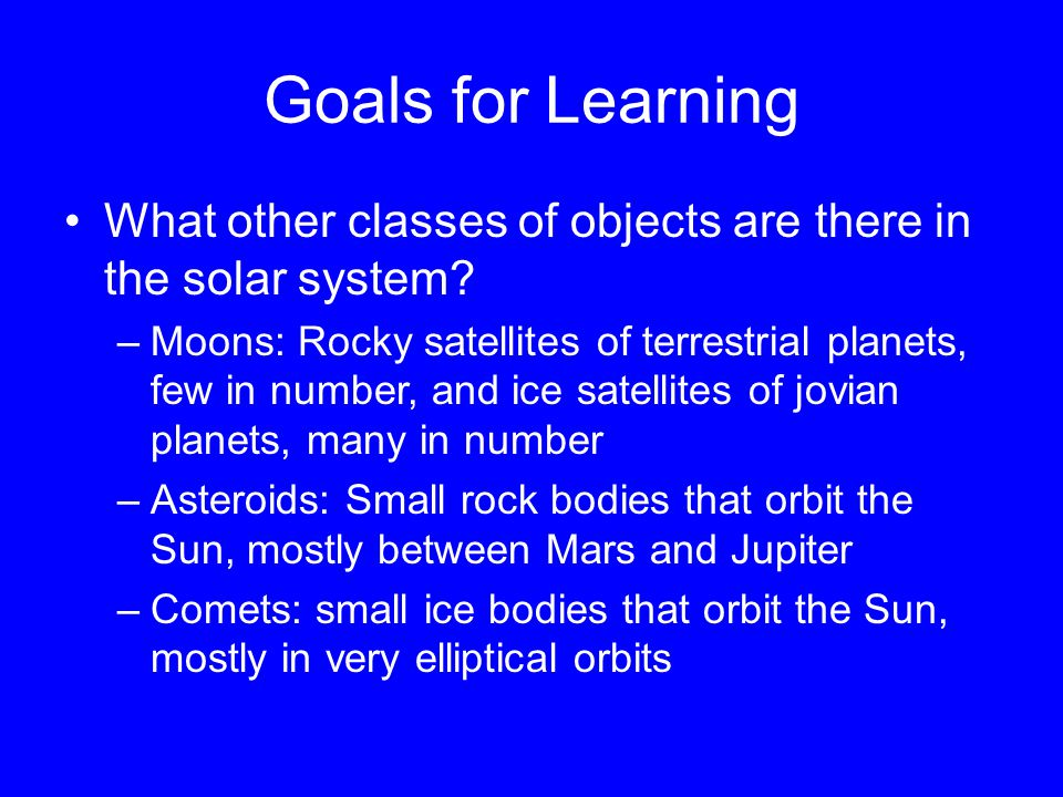 Goals for Learning What other classes of objects are there in the solar system.