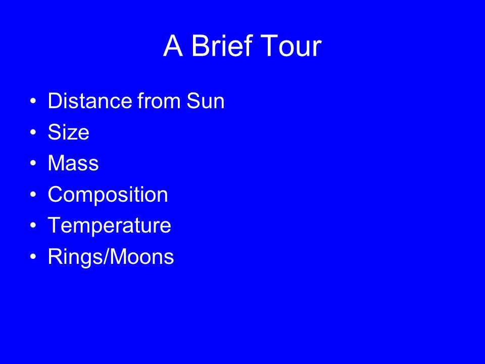 A Brief Tour Distance from Sun Size Mass Composition Temperature Rings/Moons