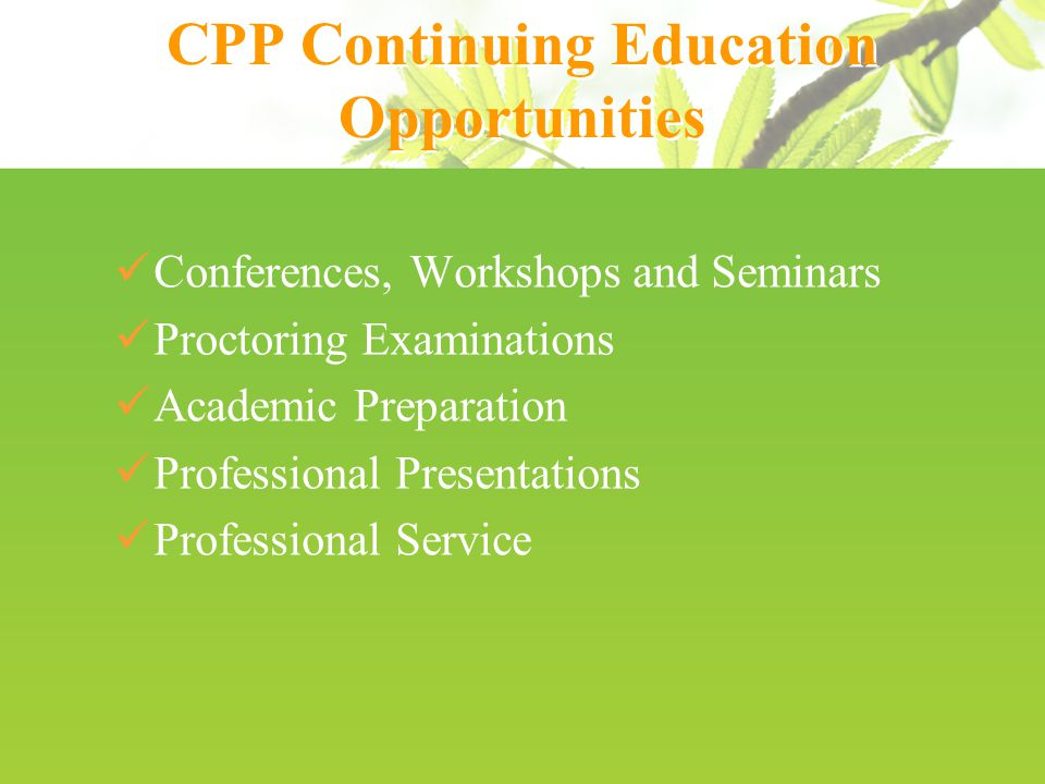 CPP Continuing Education Opportunities Conferences, Workshops and Seminars Proctoring Examinations Academic Preparation Professional Presentations Professional Service