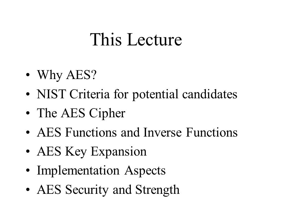 This Lecture Why AES.