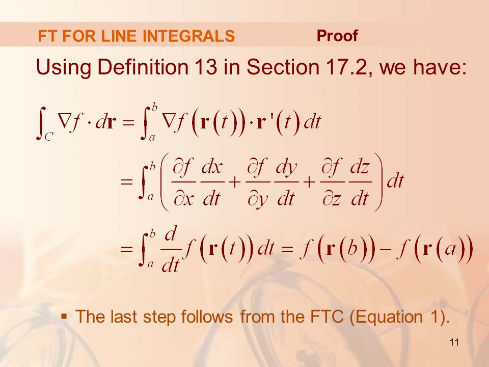 11 Using Definition 13 in Section 17.2, we have:  The last step follows from the FTC (Equation 1).