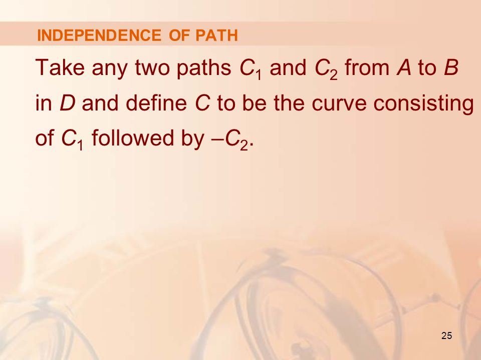 25 Take any two paths C 1 and C 2 from A to B in D and define C to be the curve consisting of C 1 followed by –C 2.