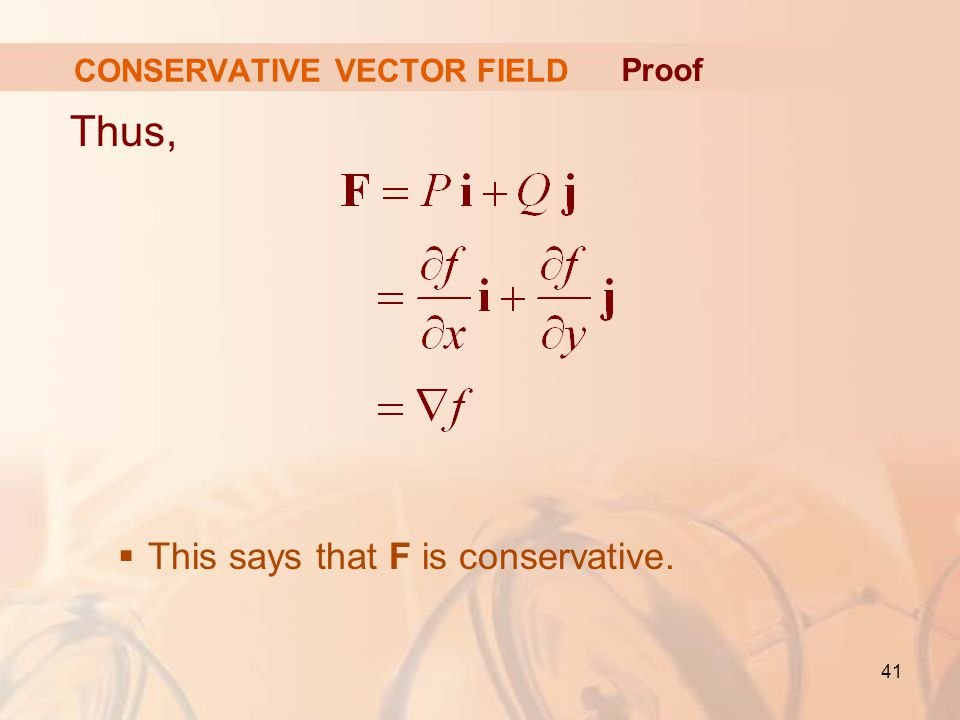 41 Thus,  This says that F is conservative. CONSERVATIVE VECTOR FIELD Proof