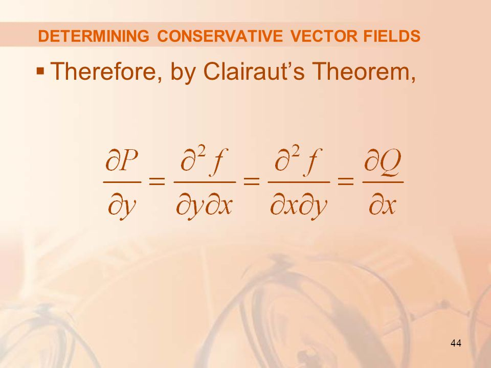 44 DETERMINING CONSERVATIVE VECTOR FIELDS  Therefore, by Clairaut's Theorem,