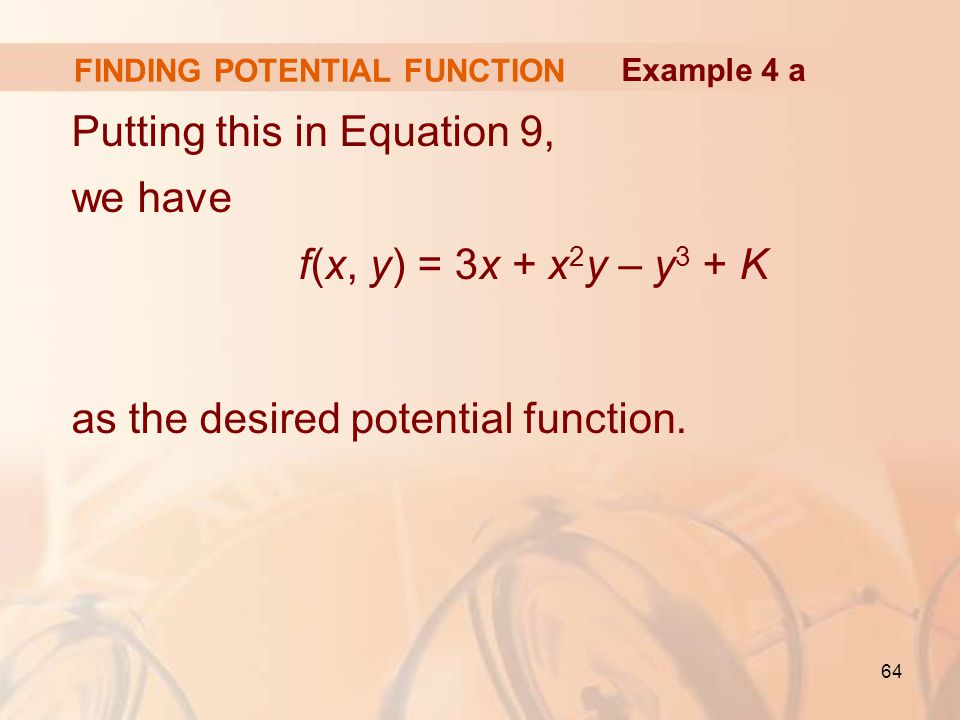 64 FINDING POTENTIAL FUNCTION Putting this in Equation 9, we have f(x, y) = 3x + x 2 y – y 3 + K as the desired potential function.
