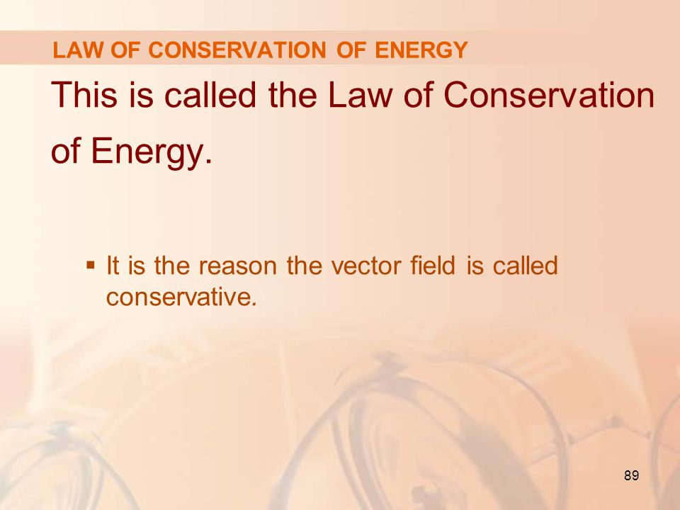 89 This is called the Law of Conservation of Energy.