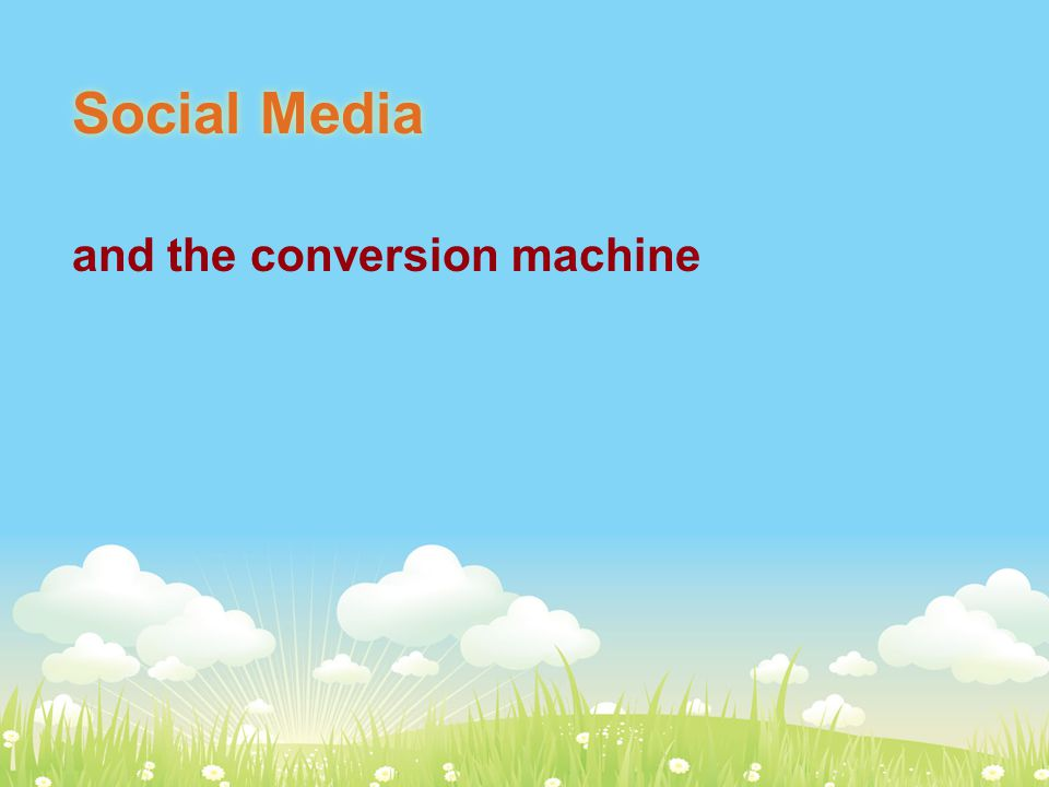 72% of the UK population are internet users Social Media and the conversion machine