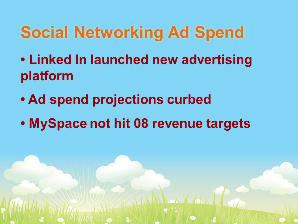 Social Networking Ad Spend Linked In launched new advertising platform Ad spend projections curbed MySpace not hit 08 revenue targets