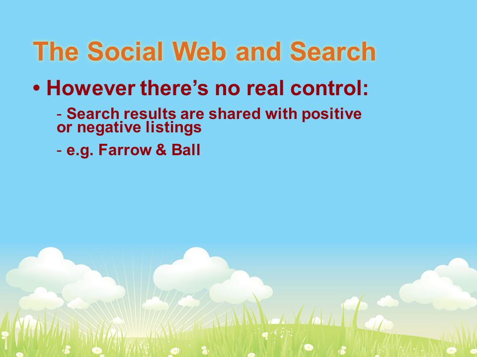 The Social Web and Search However there's no real control: - Search results are shared with positive or negative listings - e.g.