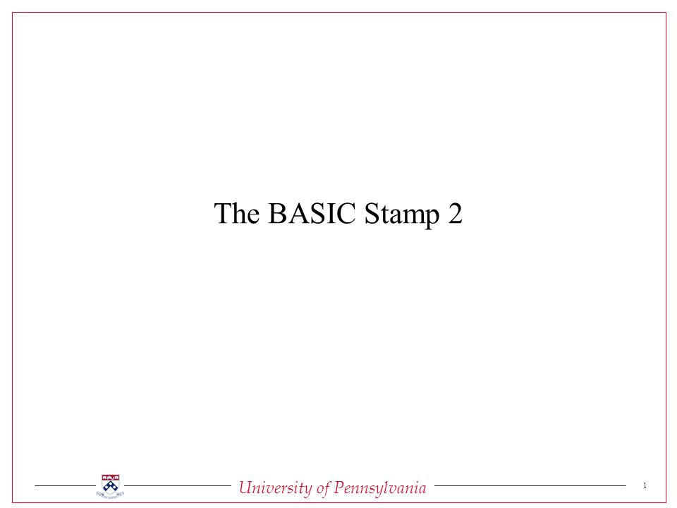 University of Pennsylvania 1 The BASIC Stamp 2
