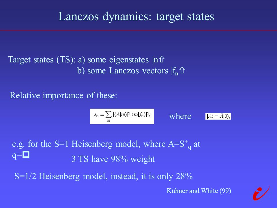 Lanczos dynamics: target states Target states (TS): a) some eigenstates |n  b) some Lanczos vectors |f n  Relative importance of these: e.g.