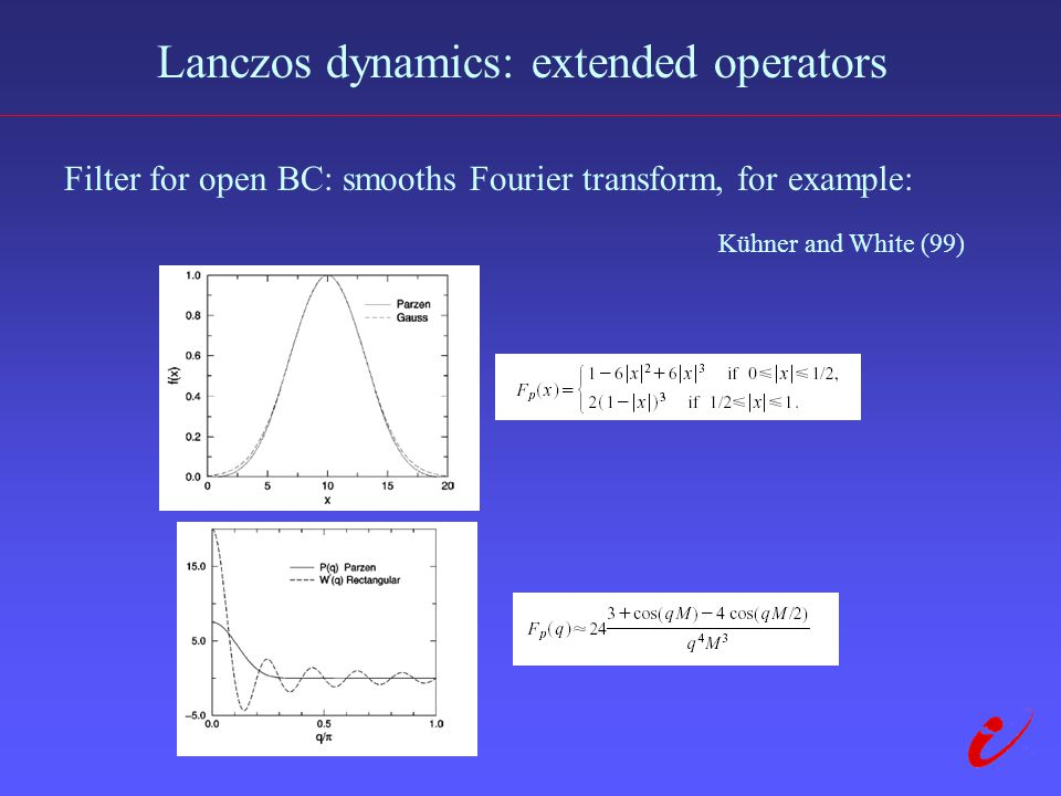 Lanczos dynamics: extended operators Filter for open BC: smooths Fourier transform, for example: Kühner and White (99)